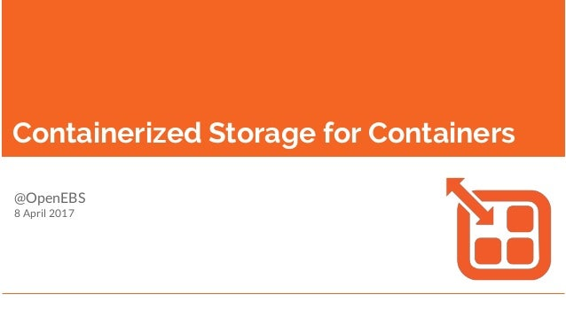 Containerized Storage for Containers @OpenEBS 8 April 2017