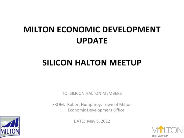 MILTON ECONOMIC DEVELOPMENT           UPDATE   SILICON HALTON MEETUP         TO: SILICON HALTON MEMBERS     FROM: Robert H...