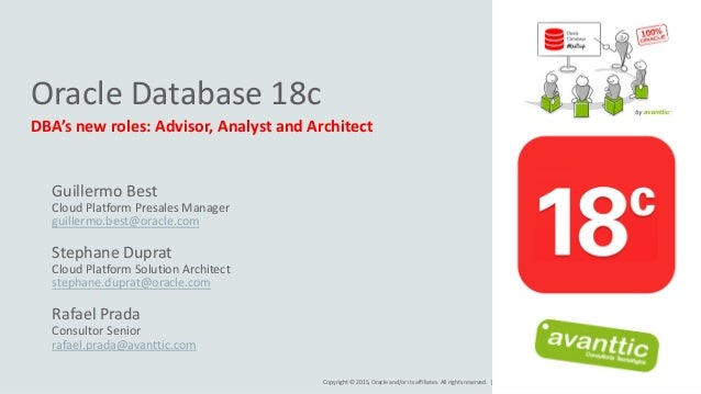 Copyright © 2015, Oracle and/or its affiliates. All rights reserved. | Oracle Database 18c DBA's new roles: Advisor, Analy...