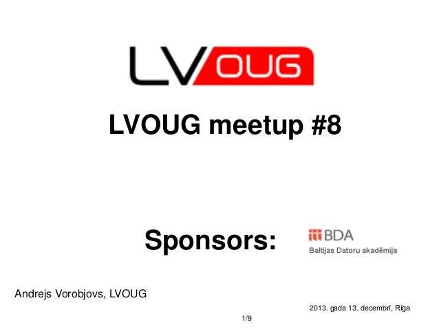 LVOUG meetup #8  Sponsors: Andrejs Vorobjovs, LVOUG 2013. gada 13. decembrī, Rīga 1/9