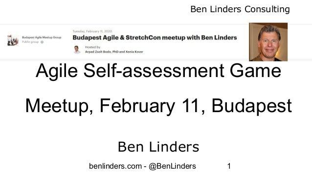 Ben Linders Consulting benlinders.com - @BenLinders 1 Agile Self-assessment Game Meetup, February 11, Budapest Ben Linders