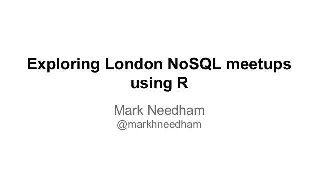 Exploring London NoSQL meetups using R Mark Needham @markhneedham
