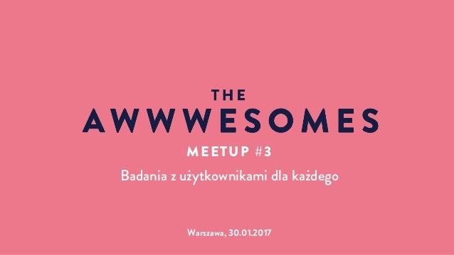 Warszawa, 30.01.2017 MEETUP #3 Badania z użytkownikami dla każdego