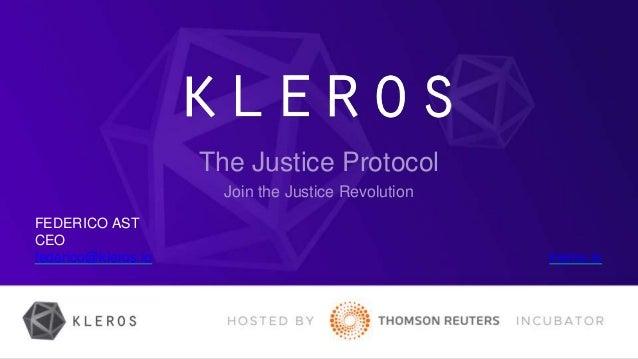 FEDERICO AST CEO federico@kleros.io kleros.io The Justice Protocol Join the Justice Revolution