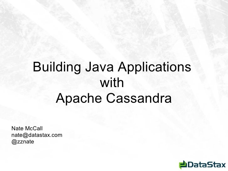 <ul>Building Java Applications  with  Apache Cassandra </ul><ul>Nate McCall [email_address] @zznate </ul>