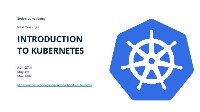 Endoctus Academy Next Trainings: INTRODUCTION TO KUBERNETES April 27th May 4th May 18th https://endoctus.com/course/introd...