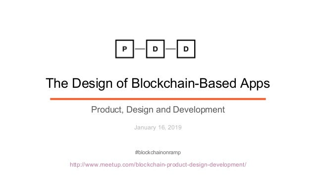 http://www.meetup.com/blockchain-product-design-development/ The Design of Blockchain-Based Apps Product, Design and Devel...