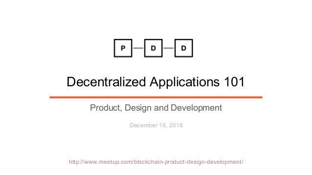 http://www.meetup.com/blockchain-product-design-development/ Decentralized Applications 101 Product, Design and Developmen...