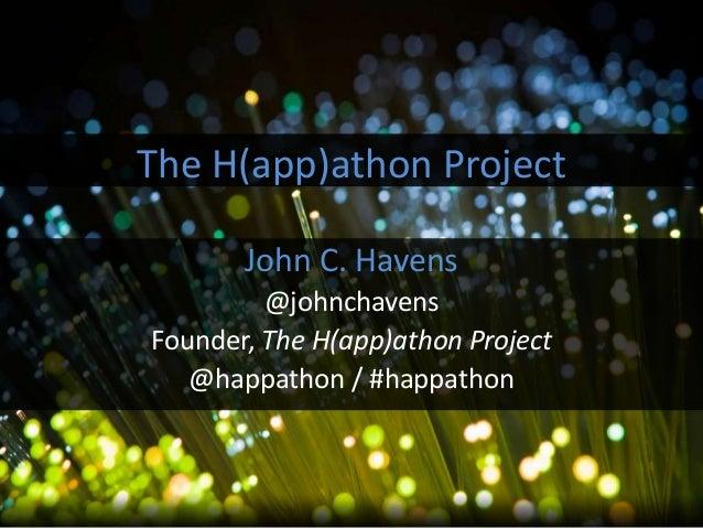 John C. Havens@johnchavensFounder, The H(app)athon Project@happathon / #happathonThe H(app)athon Project