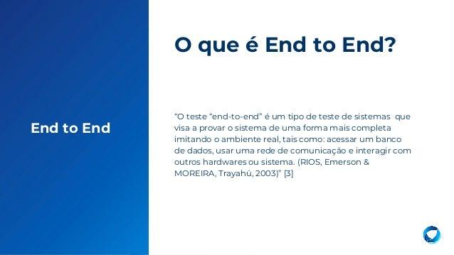 """19 End to End """"O teste """"end-to-end"""" é um tipo de teste de sistemas que visa a provar o sistema de uma forma mais completa ..."""