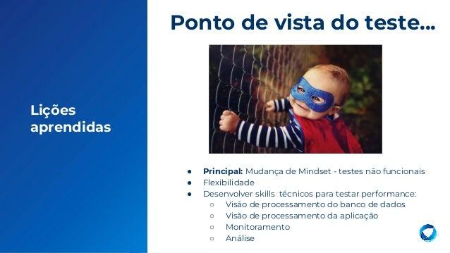23 Lições aprendidas ● Principal: Mudança de Mindset - testes não funcionais ● Flexibilidade ● Desenvolver skills técnicos...