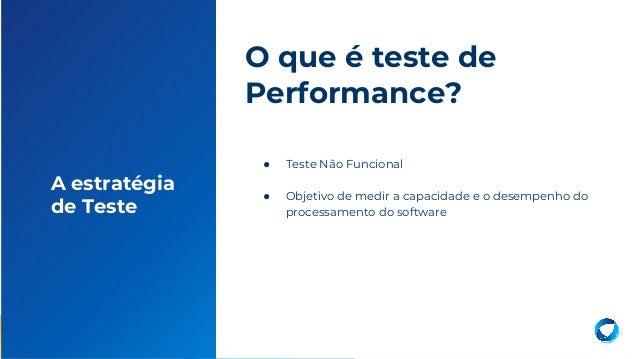9 ● Teste Não Funcional ● Objetivo de medir a capacidade e o desempenho do processamento do software O que é teste de Perf...