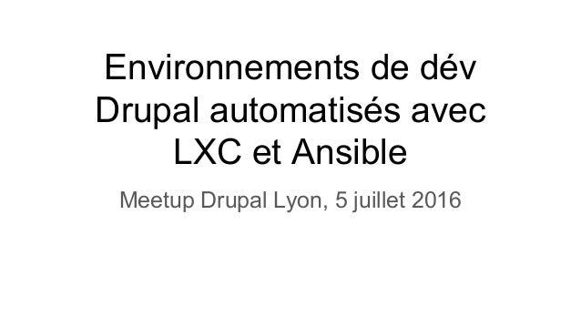 Environnements de dév Drupal automatisés avec LXC et Ansible Meetup Drupal Lyon, 5 juillet 2016