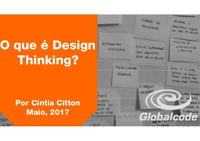 O que é Design Thinking? Por Cíntia Citton Maio, 2017
