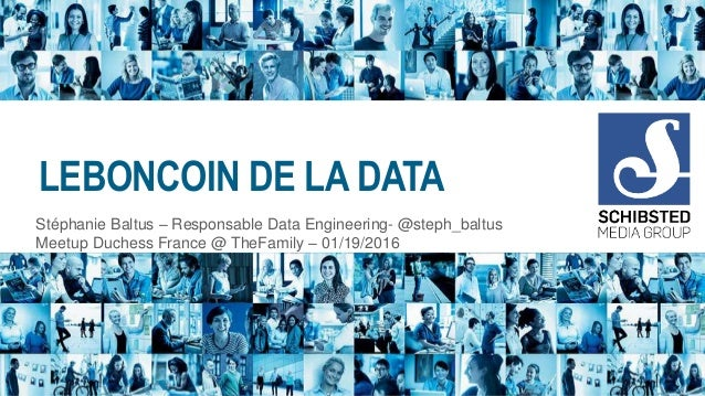 LEBONCOIN DE LA DATA Stéphanie Baltus – Responsable Data Engineering- @steph_baltus Meetup Duchess France @ TheFamily – 01...
