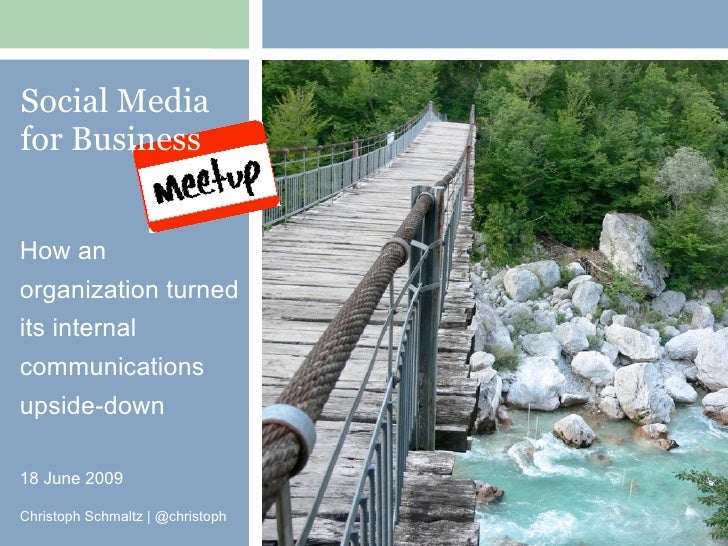 Social Media for Business   How an organization turned its internal communications upside-down  18 June 2009  Christoph Sc...