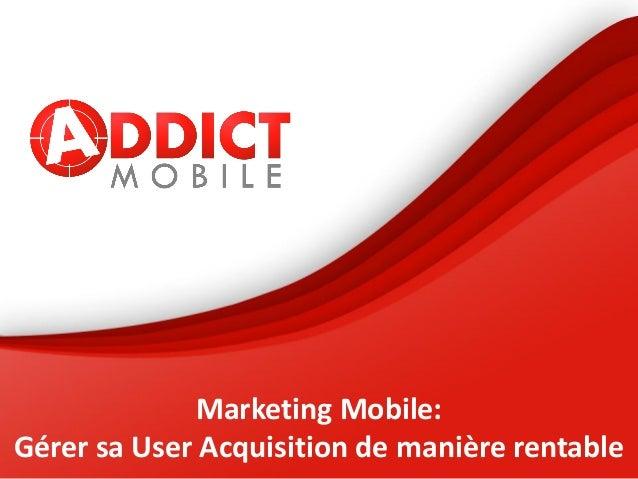 Marketing Mobile: Gérer sa User Acquisition de manière rentable