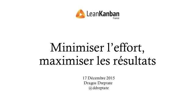Minimiser l'effort, maximiser les résultats 17 Décembre 2015 Dragos Dreptate @ddreptate