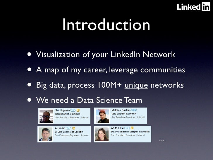 Introduction• Visualization of your LinkedIn Network• A map of my career, leverage communities• Big data, process 100M+ un...