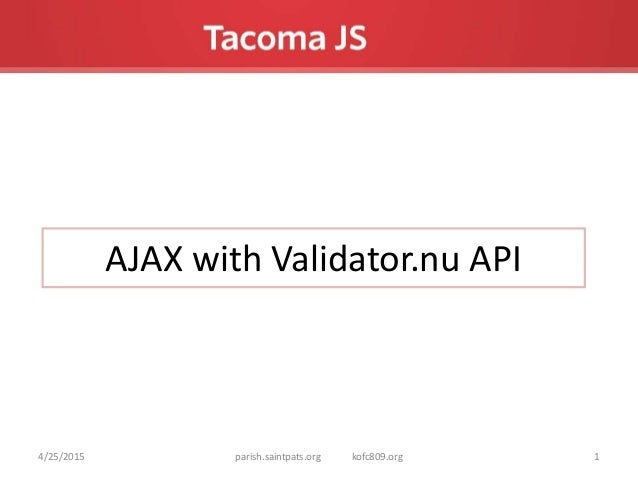 AJAX with Validator.nu API 4/25/2015 1parish.saintpats.org kofc809.org