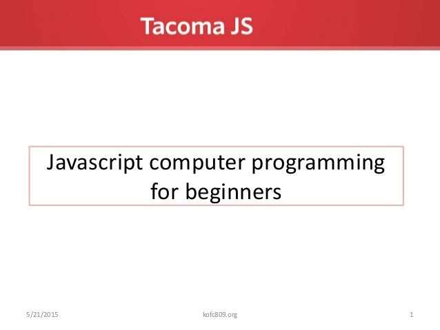 Javascript computer programming for beginners 5/21/2015 1kofc809.org