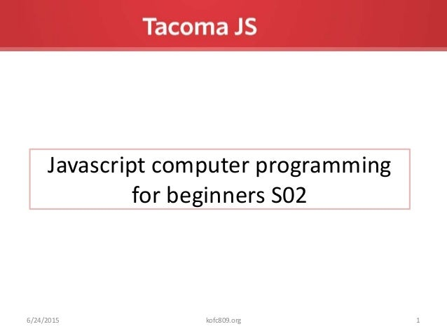 Javascript computer programming for beginners S02 6/24/2015 1kofc809.org