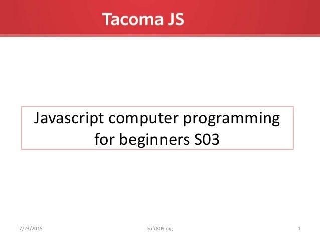Javascript computer programming for beginners S03 7/23/2015 1kofc809.org