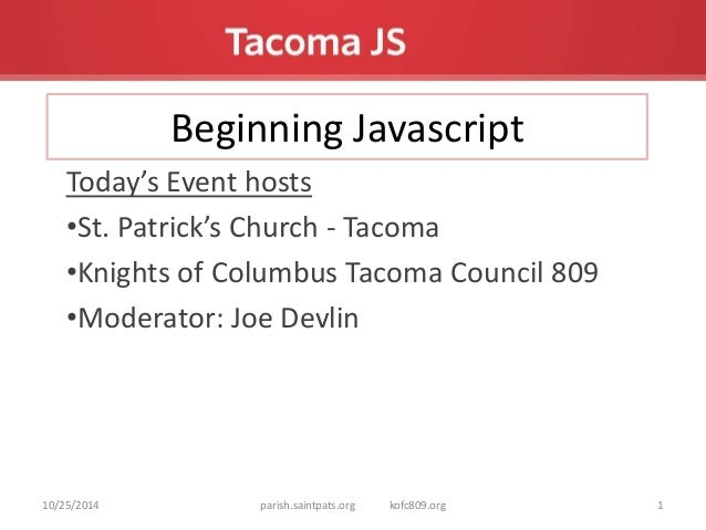 Beginning Javascript  Today's Event hosts  •St. Patrick's Church - Tacoma  •Knights of Columbus Tacoma Council 809  •Moder...