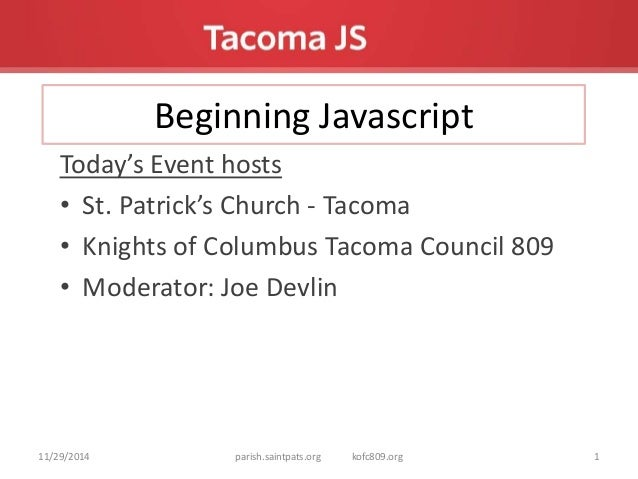 Beginning Javascript  Today's Event hosts  • St. Patrick's Church - Tacoma  • Knights of Columbus Tacoma Council 809  • Mo...