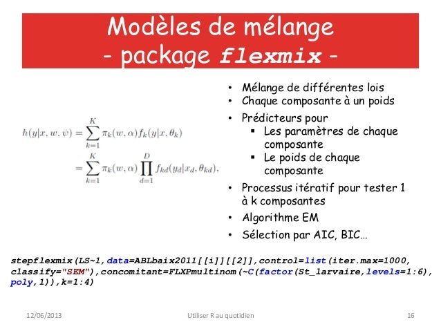 12/06/2013 Utiliser R au quotidien 16Modèles de mélange- package flexmix -stepflexmix(LS~1,data=ABLbaix2011[[i]][[2]],cont...