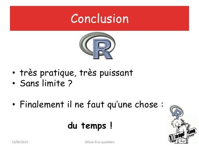 12/06/2013 Utiliser R au quotidien 19Conclusion• très pratique, très puissant• Sans limite ?• Finalement il ne faut qu'une...
