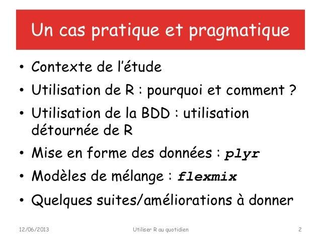 Un cas pratique et pragmatique• Contexte de l'étude• Utilisation de R : pourquoi et comment ?• Utilisation de la BDD : uti...
