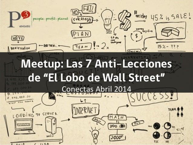 """Meetup: Las 7 Anti-Lecciones de """"El Lobo de Wall Street"""" Conectas  Abril  2014"""