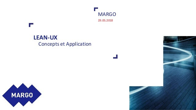LEAN-UX Concepts et Application MARGO 29.05.2018