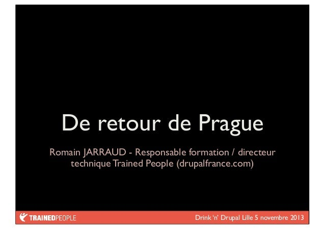 De retour de Prague Romain JARRAUD - Responsable formation / directeur technique Trained People (drupalfrance.com)  Drink ...