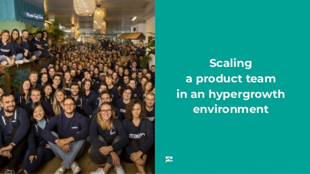 Scaling a product team in an hypergrowth environment