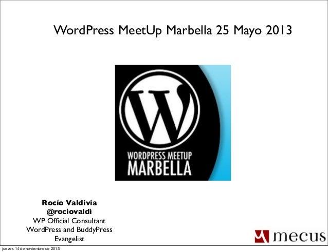 WordPress MeetUp Marbella 25 Mayo 2013  Rocío Valdivia @rociovaldi WP Official Consultant WordPress and BuddyPress Evangeli...