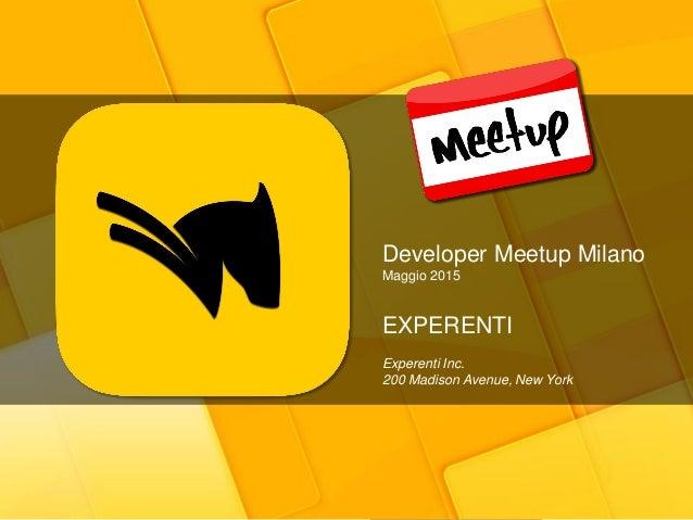 Developer Meetup Milano Maggio 2015 EXPERENTI Experenti Inc. 200 Madison Avenue, New York