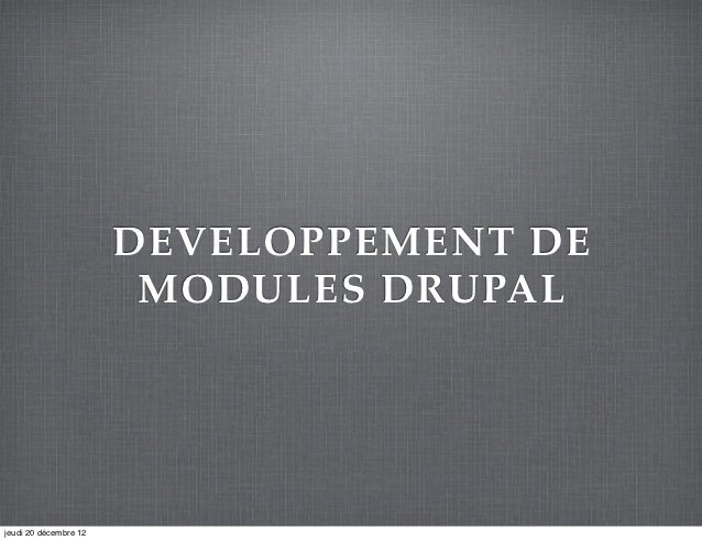 DEVELOPPEMENT DE                        MODULES DRUPALjeudi 20 décembre 12