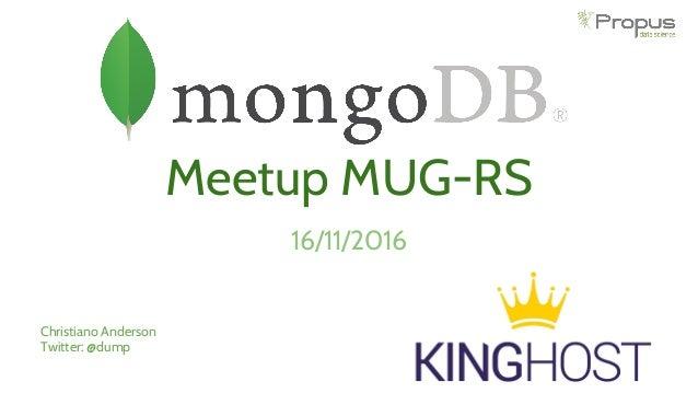 Meetup MUG-RS 16/11/2016 Christiano Anderson Twitter: @dump