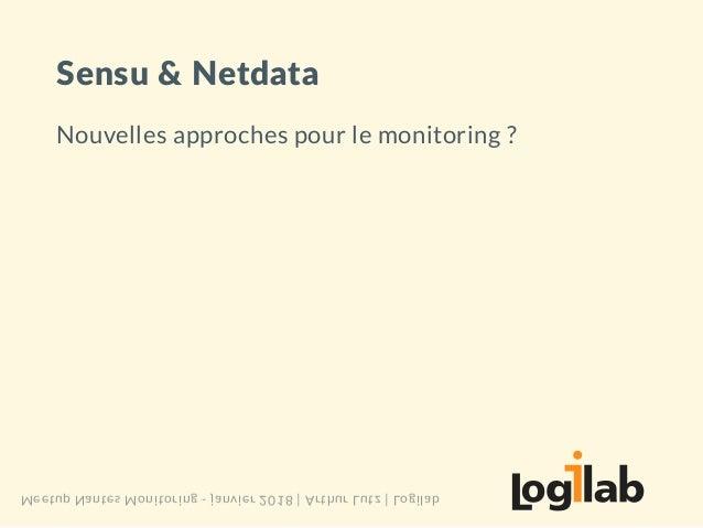 Sensu�&�Netdata Nouvelles approches pour le monitoring ? Meetup Nantes Monitoring - janvier 2018 | Arthur Lutz | Logilab