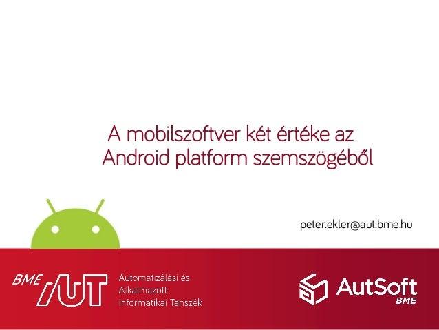 A mobilszoftver két értéke az Android platform szemszögéből peter.ekler@aut.bme.hu