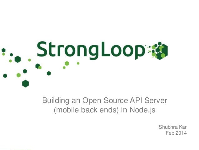 Building an Open Source API Server (mobile back ends) in Node.js Shubhra Kar Feb 2014