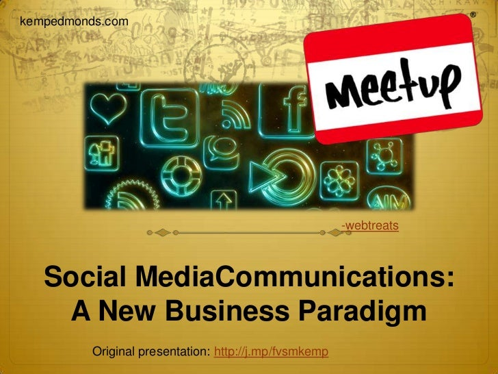 kempedmonds.com<br />-webtreats<br />Social MediaCommunications: A New Business Paradigm<br />Original presentation: http:...