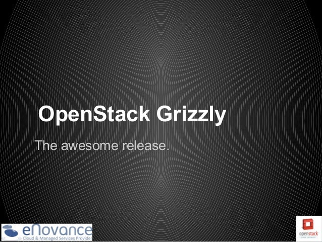 OpenStack GrizzlyThe awesome release.