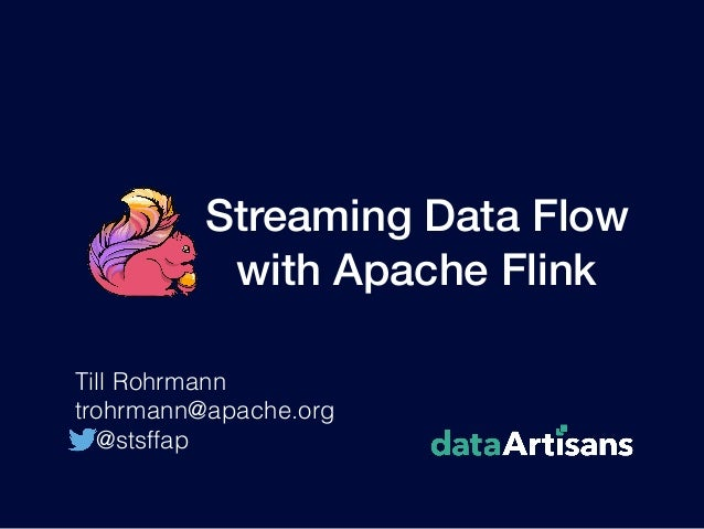 Streaming Data Flow with Apache Flink Till Rohrmann trohrmann@apache.org @stsffap