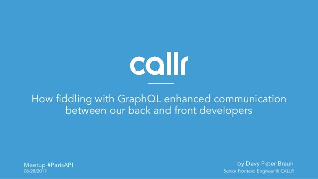 Meetup #ParisAPI 06/28/2017 How fiddling with GraphQL enhanced communication between our back and front developers by Davy...