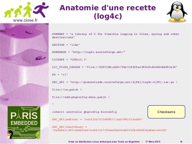 Créer sa distribution Linux embarqué avec Yocto ou Angström - 17 Mars 2015 46 www.ciose.fr Anatomie d'une recette (log4c) ...