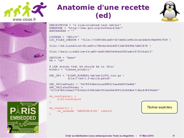 Créer sa distribution Linux embarqué avec Yocto ou Angström - 17 Mars 2015 47 www.ciose.fr Anatomie d'une recette (ed) DES...
