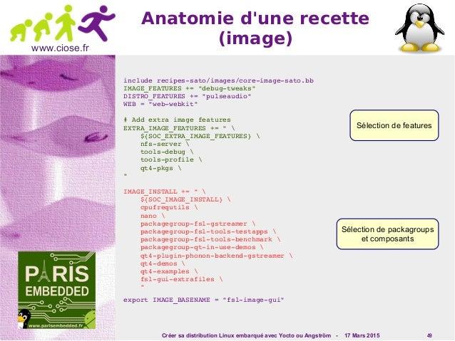 Créer sa distribution Linux embarqué avec Yocto ou Angström - 17 Mars 2015 49 www.ciose.fr Anatomie d'une recette (image) ...